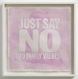 John Giorno, JUST SAY NO TO FAMILY VALUES, 2013. ©Max Wigram Gallery og kunstneren.